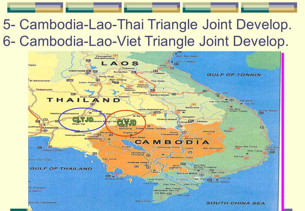 5- Cambodia-Lao-Thai Triangle Joint Develop. 6- Cambodia-Lao-Viet Triangle Joint Develop.