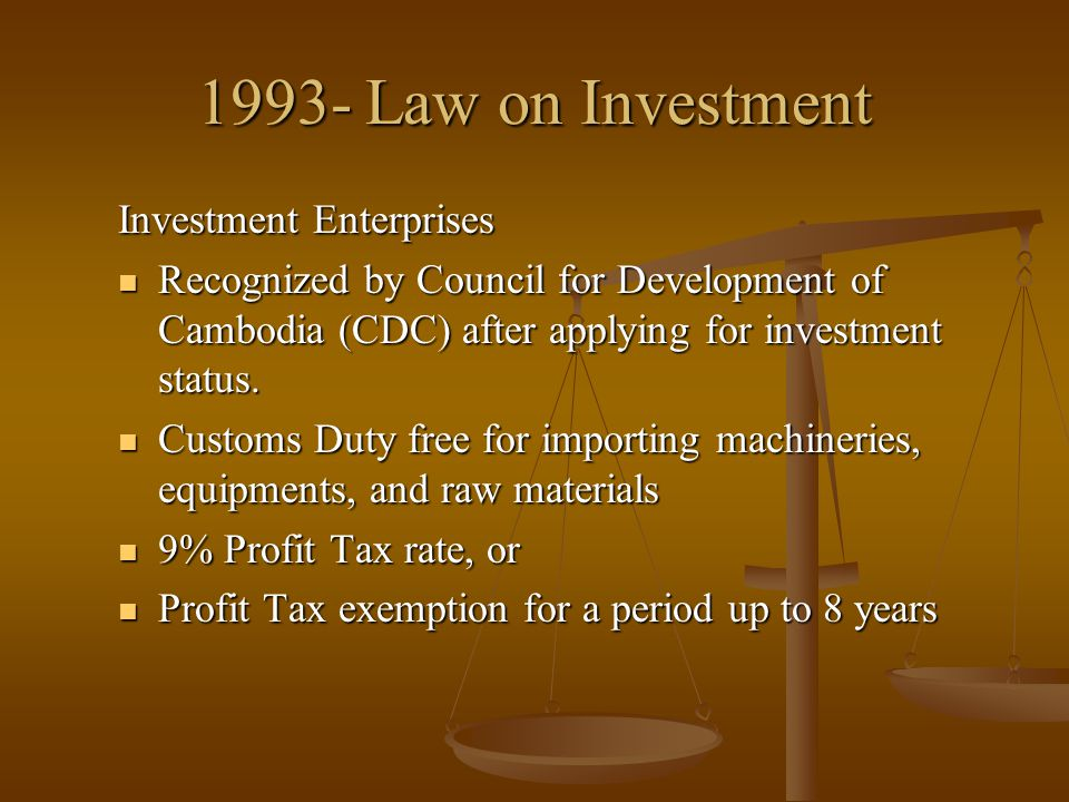 1993- Law on Investment Investment Enterprises Recognized by Council for Development of Cambodia (CDC) after applying for investment status. Recognize
