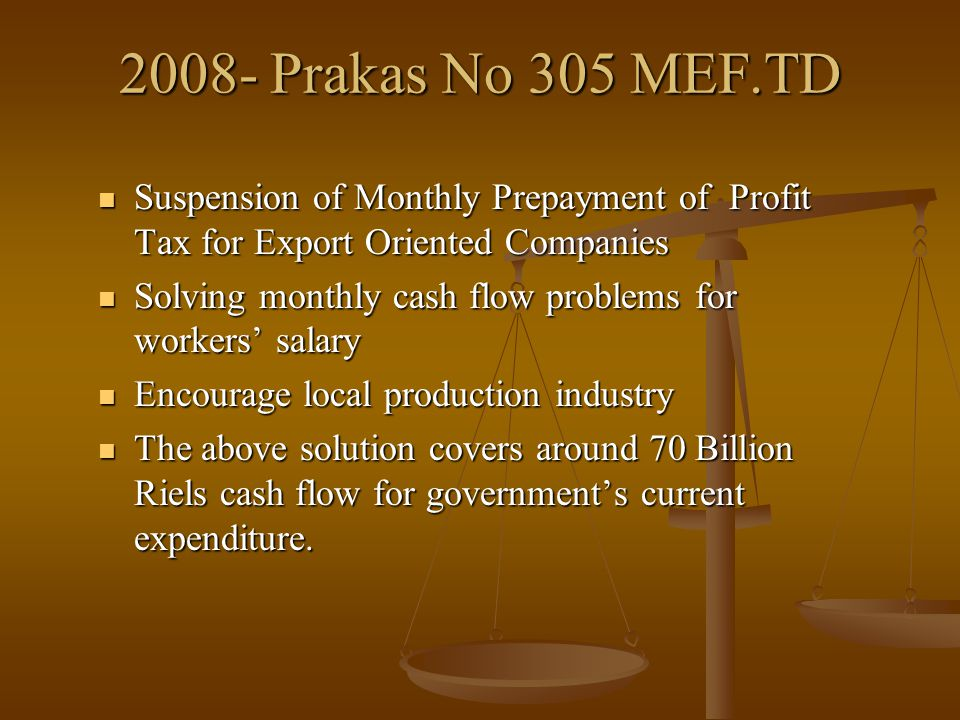 2008- Prakas No 305 MEF.TD Suspension of Monthly Prepayment of Profit Tax for Export Oriented Companies Suspension of Monthly Prepayment of Profit Tax