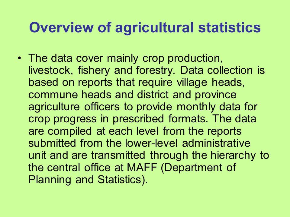 Overview of agricultural statistics The data cover mainly crop production, livestock, fishery and forestry.