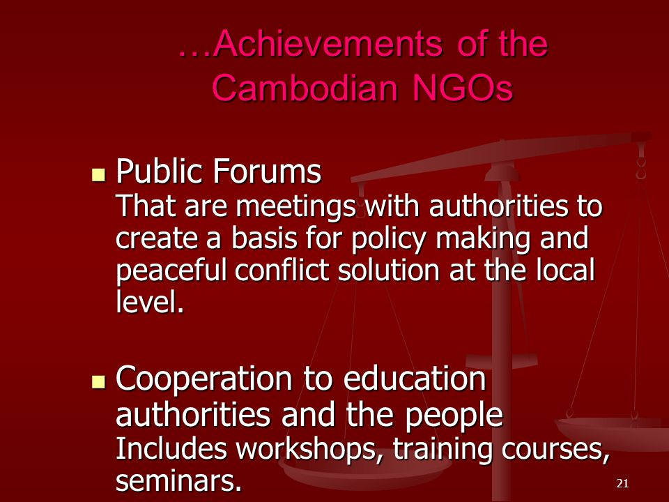 20 6. Achievements of the Cambodian NGOs NGOs address the political system to express their opinions and express their opinions and influence decision