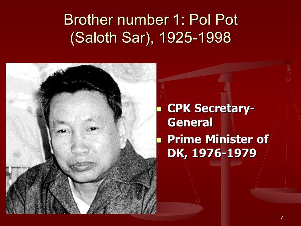 7 Brother number 1: Pol Pot (Saloth Sar), 1925-1998 CPK Secretary- General Prime Minister of DK, 1976-1979