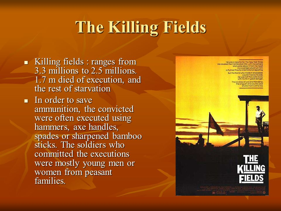 The Killing Fields Killing fields : ranges from 3.3 millions to 2.5 millions.
