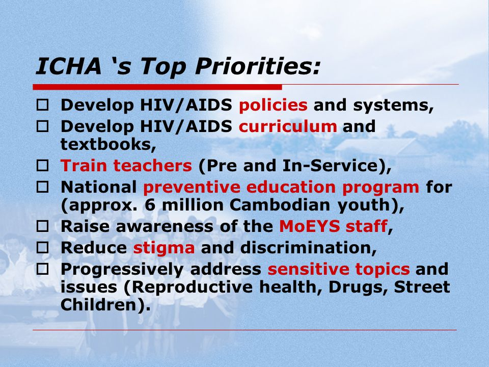 The Ministry's main achievements:  HIV/AIDS is integrated in the Curriculum in grade 6,7,8 and 9,  A Life Skills Policy is implemented,  HIV/AIDS is part of the National Examination Plans,  HIV/AIDS textbooks and IEC are produced,  Pre and In-Service Teacher Trainings are progressively implemented across the country.