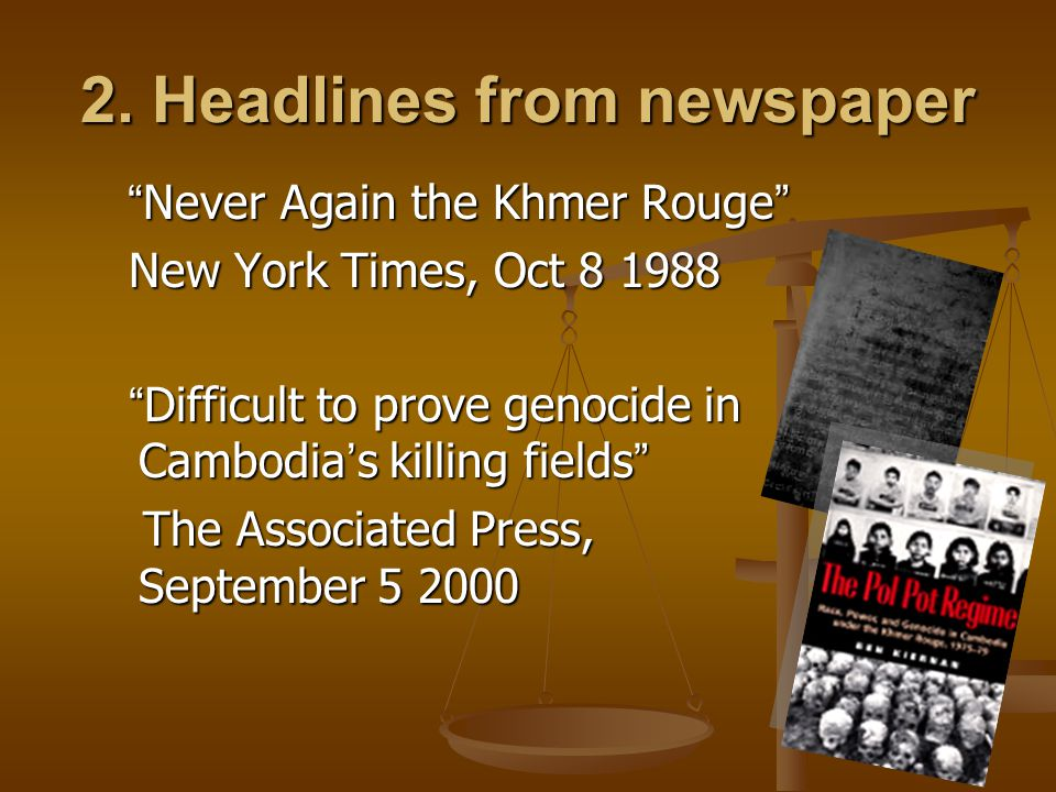 """2. Headlines from newspaper """" Never Again the Khmer Rouge """" """" Never Again the Khmer Rouge """" New York Times, Oct 8 1988 New York Times, Oct 8 1988 """" Di"""