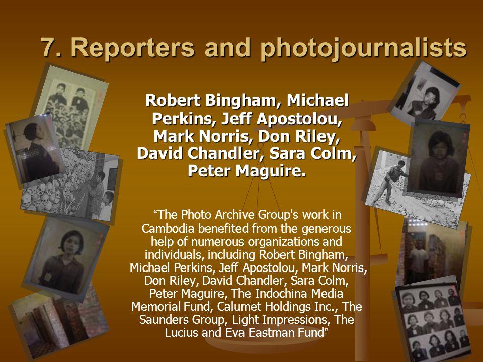 7. Reporters and photojournalists Robert Bingham, Michael Perkins, Jeff Apostolou, Mark Norris, Don Riley, David Chandler, Sara Colm, Peter Maguire. R