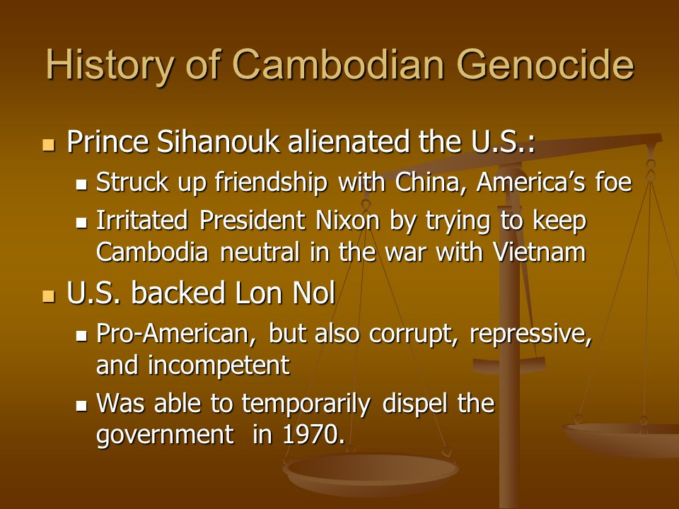 History of Cambodian Genocide Prince Sihanouk alienated the U.S.: Prince Sihanouk alienated the U.S.: Struck up friendship with China, America's foe S