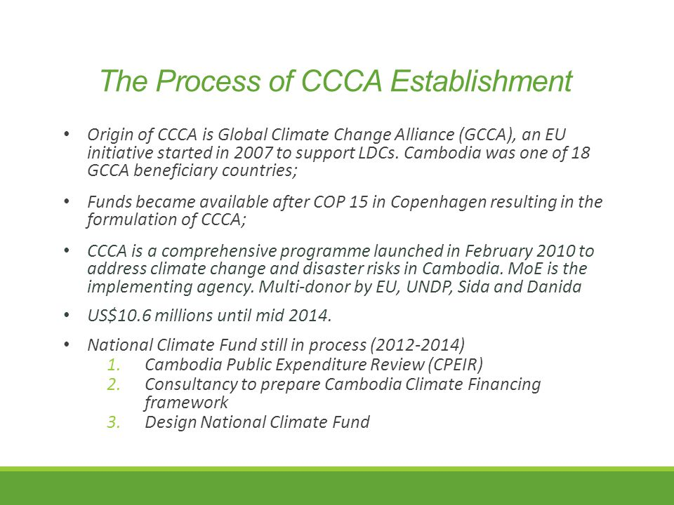 The Process of CCCA Establishment Origin of CCCA is Global Climate Change Alliance (GCCA), an EU initiative started in 2007 to support LDCs.