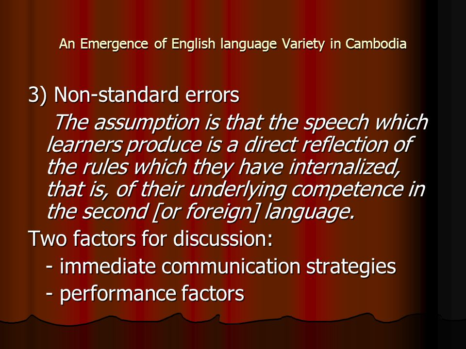 An Emergence of English language Variety in Cambodia 3) Non-standard errors The assumption is that the speech which learners produce is a direct refle