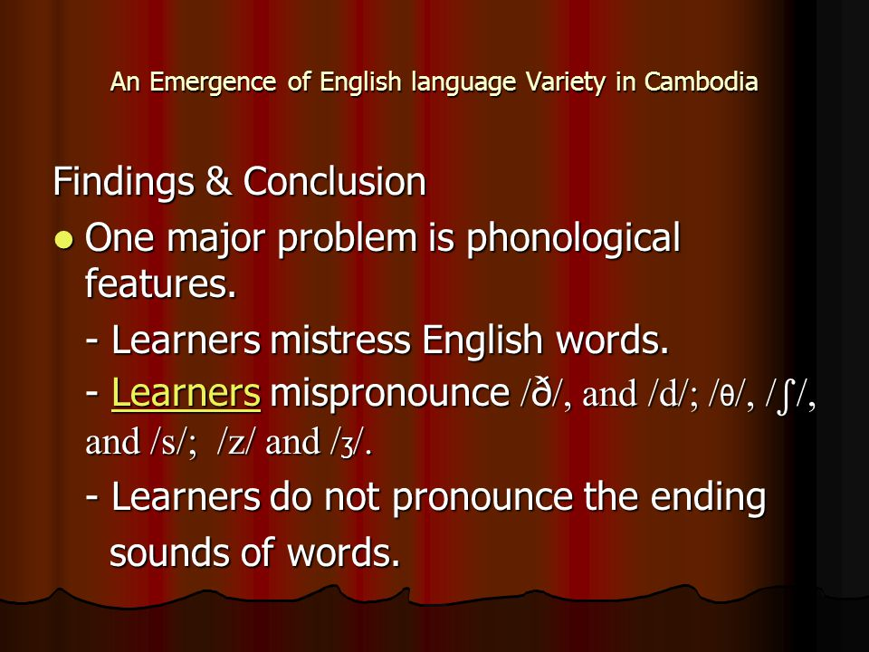 An Emergence of English language Variety in Cambodia Findings & Conclusion One major problem is phonological features. One major problem is phonologic