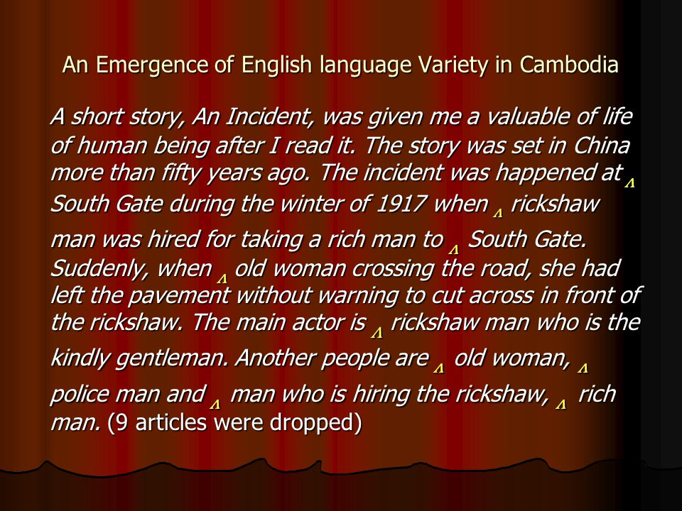 An Emergence of English language Variety in Cambodia A short story, An Incident, was given me a valuable of life of human being after I read it.