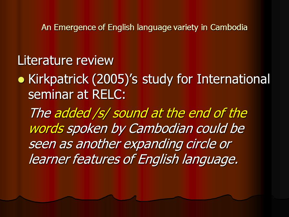 An Emergence of English language variety in Cambodia Literature review Kirkpatrick (2005)'s study for International seminar at RELC: Kirkpatrick (2005