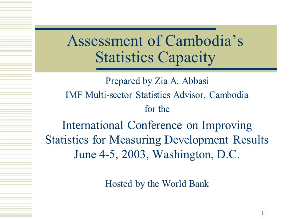 1 Assessment of Cambodia's Statistics Capacity Prepared by Zia A.