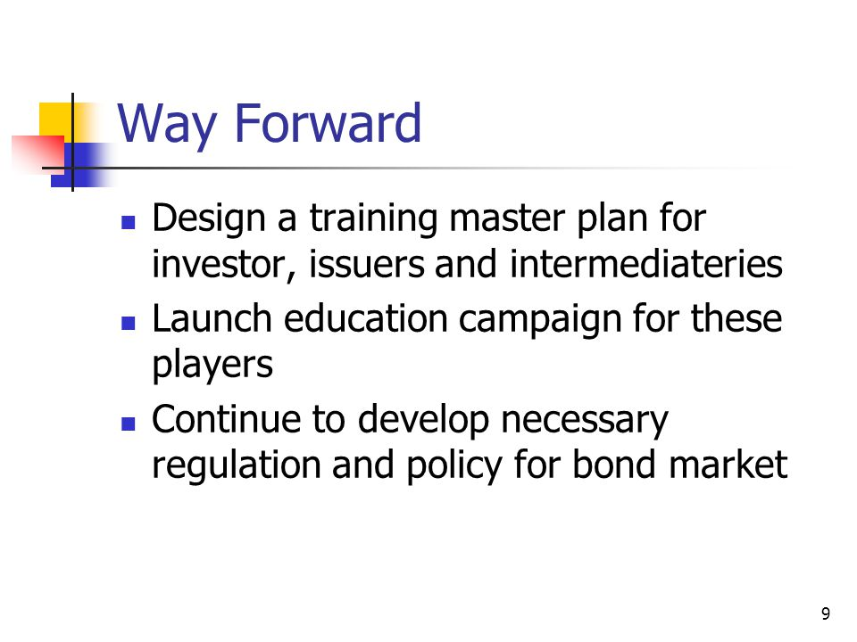 9 Way Forward Design a training master plan for investor, issuers and intermediateries Launch education campaign for these players Continue to develop