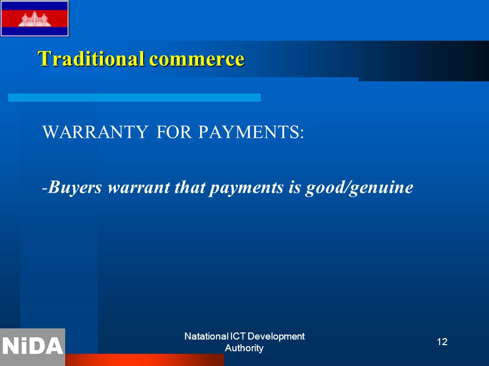 Natational ICT Development Authority 12 Traditional commerce WARRANTY FOR PAYMENTS: -Buyers warrant that payments is good/genuine