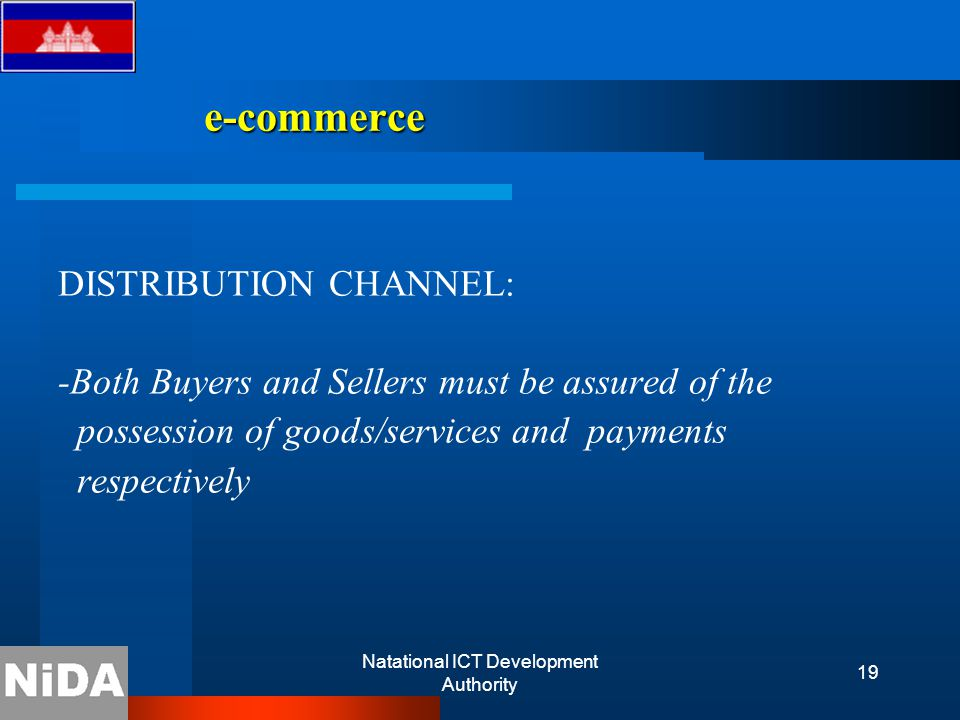 Natational ICT Development Authority 19 e-commerce DISTRIBUTION CHANNEL: -Both Buyers and Sellers must be assured of the possession of goods/services and payments respectively