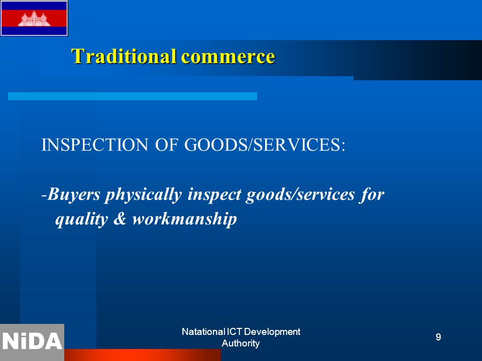 Natational ICT Development Authority 9 Traditional commerce INSPECTION OF GOODS/SERVICES: -Buyers physically inspect goods/services for quality & workmanship