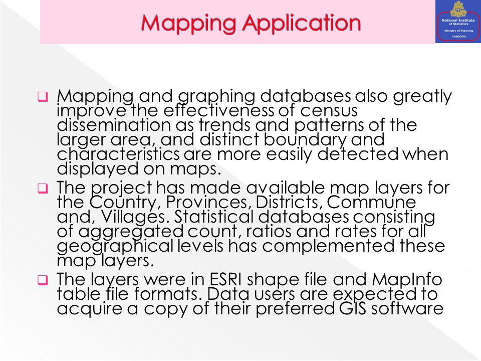  Mapping and graphing databases also greatly improve the effectiveness of census dissemination as trends and patterns of the larger area, and distinct boundary and characteristics are more easily detected when displayed on maps.