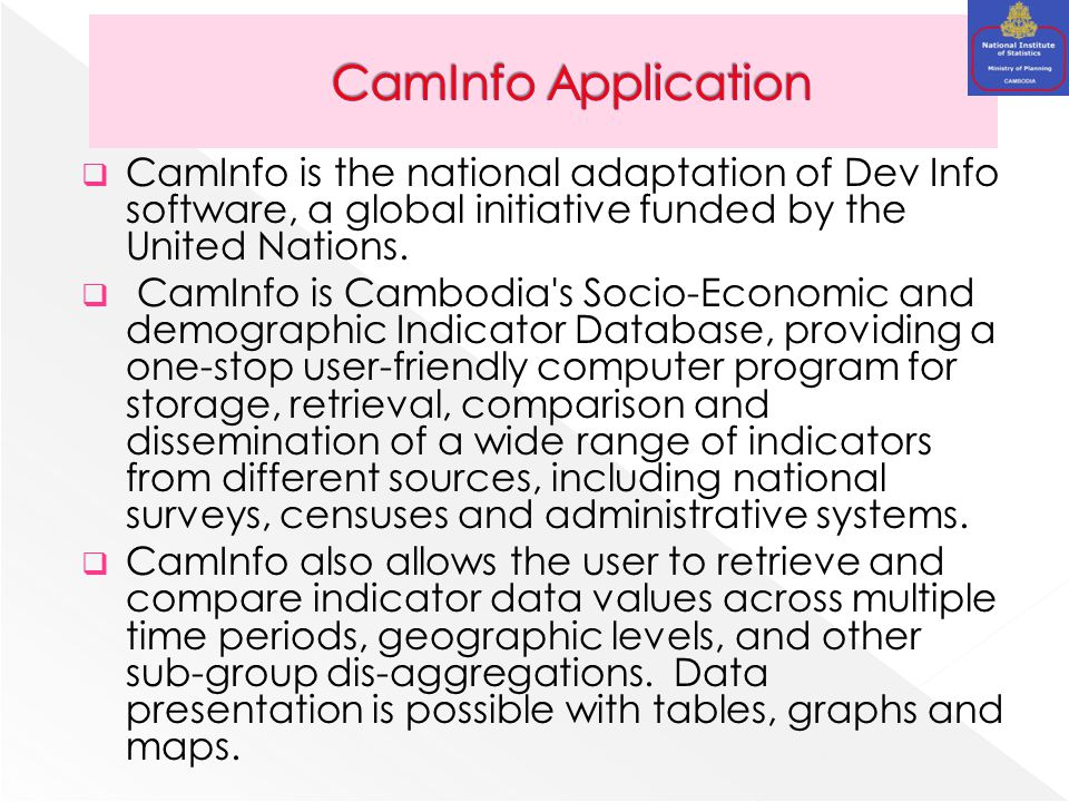  CamInfo is the national adaptation of Dev Info software, a global initiative funded by the United Nations.