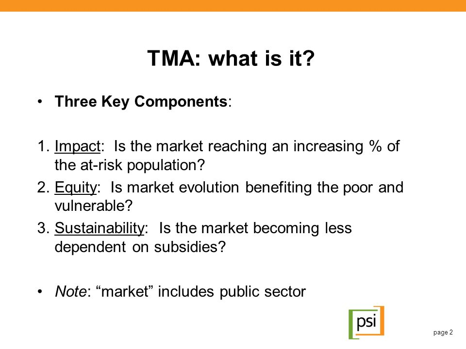 TMA: what is it? Three Key Components: 1.Impact: Is the market reaching an increasing % of the at-risk population? 2.Equity: Is market evolution benef