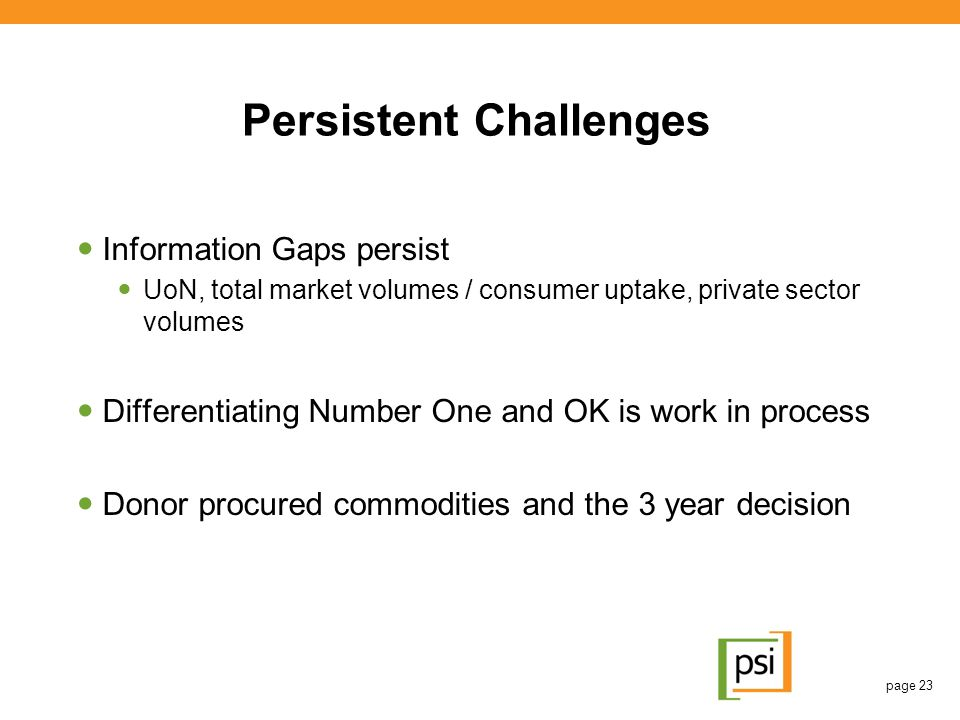 Persistent Challenges Information Gaps persist UoN, total market volumes / consumer uptake, private sector volumes Differentiating Number One and OK i