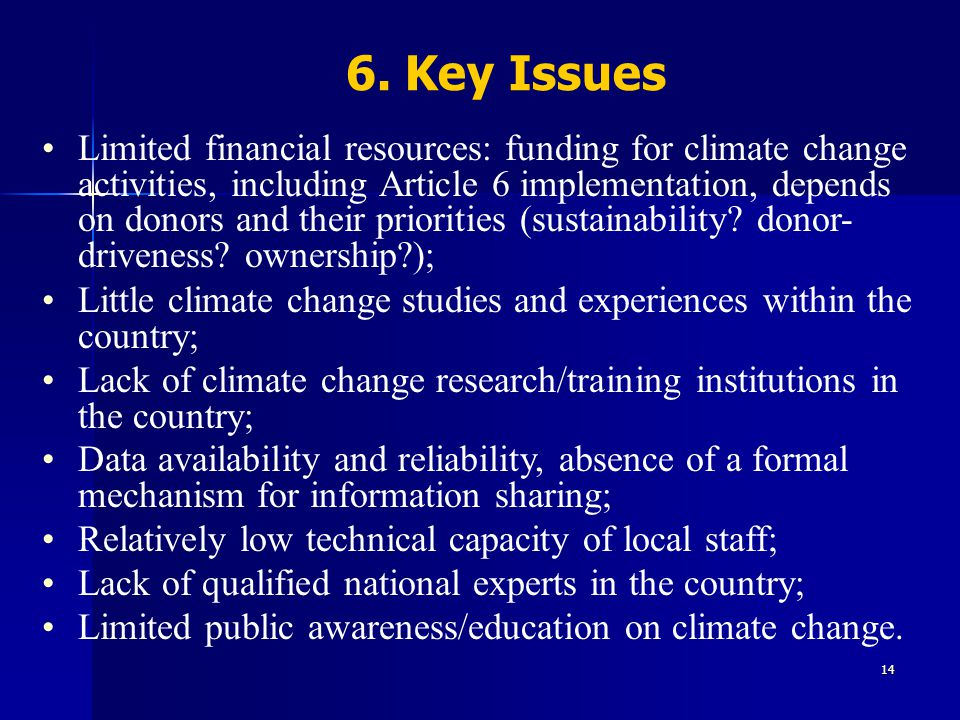 14 6. Key Issues Limited financial resources: funding for climate change activities, including Article 6 implementation, depends on donors and their p