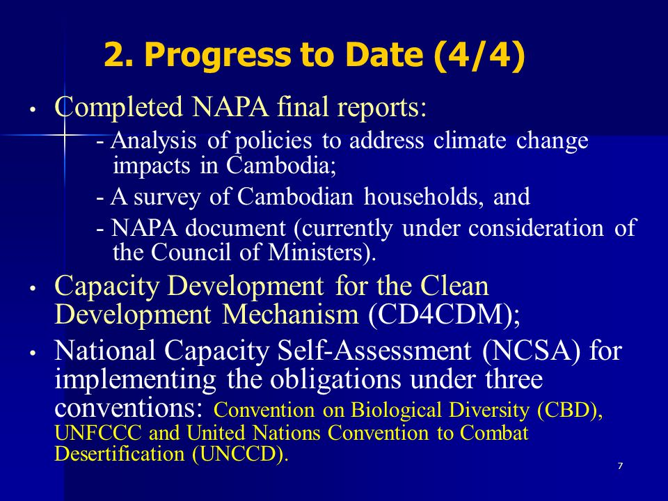 7 2. Progress to Date (4/4) Completed NAPA final reports: - Analysis of policies to address climate change impacts in Cambodia; - A survey of Cambodia