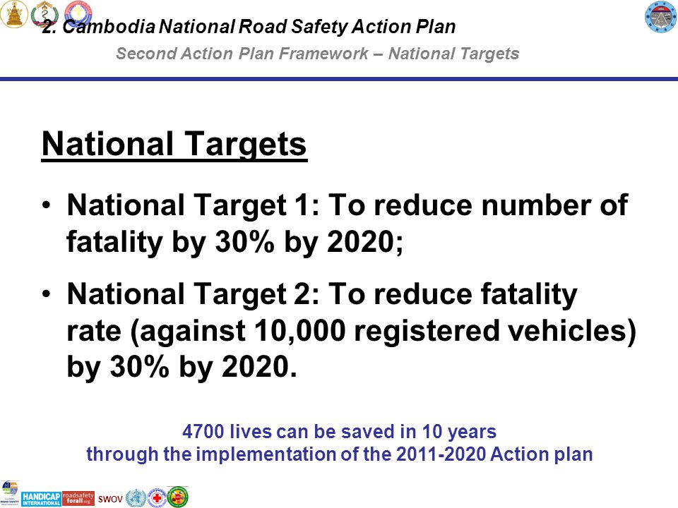 SWOV National Targets National Target 1: To reduce number of fatality by 30% by 2020; National Target 2: To reduce fatality rate (against 10,000 registered vehicles) by 30% by 2020.