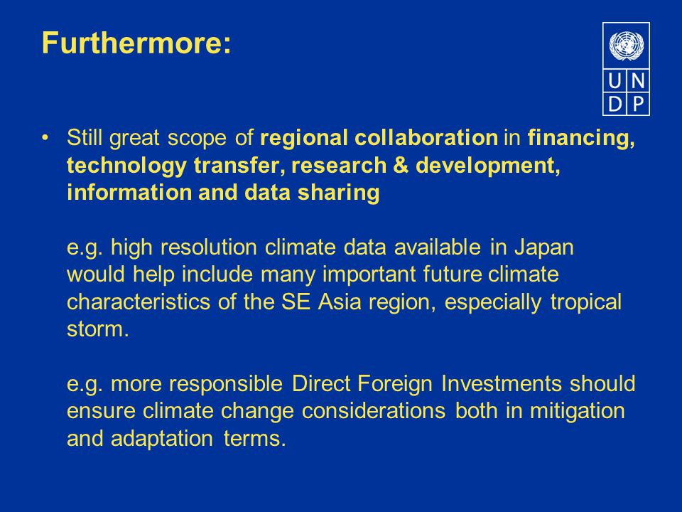 Still great scope of regional collaboration in financing, technology transfer, research & development, information and data sharing e.g.