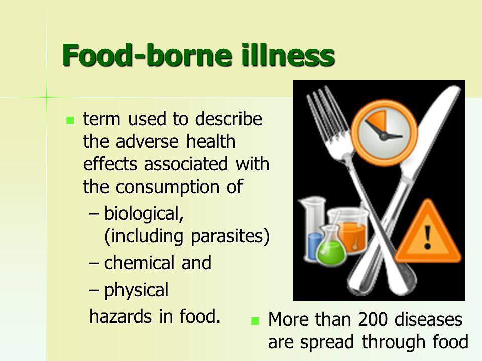 Food-borne illness Each day millions of people become ill and thousands die from a preventable food-borne disease Each day millions of people become ill and thousands die from a preventable food-borne disease WHO estimate: Worldwide 5 – 10% of the population suffer from food- borne illnesses annually WHO estimate: Worldwide 5 – 10% of the population suffer from food- borne illnesses annually Food-borne diseases are increasing worldwide