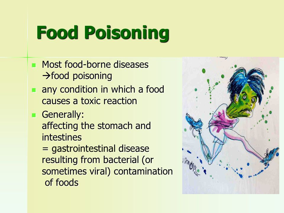 Food Poisoning Other causes: Other causes: –fungal spoilage  mycotoxins –a toxin naturally present in the food –pesticide residues –contamination with industrial chemicals – a toxin acquired by the food as a result of natural accident (such as contamination natural accident (such as contamination of fish or shellfish by 'red tide') of fish or shellfish by 'red tide')
