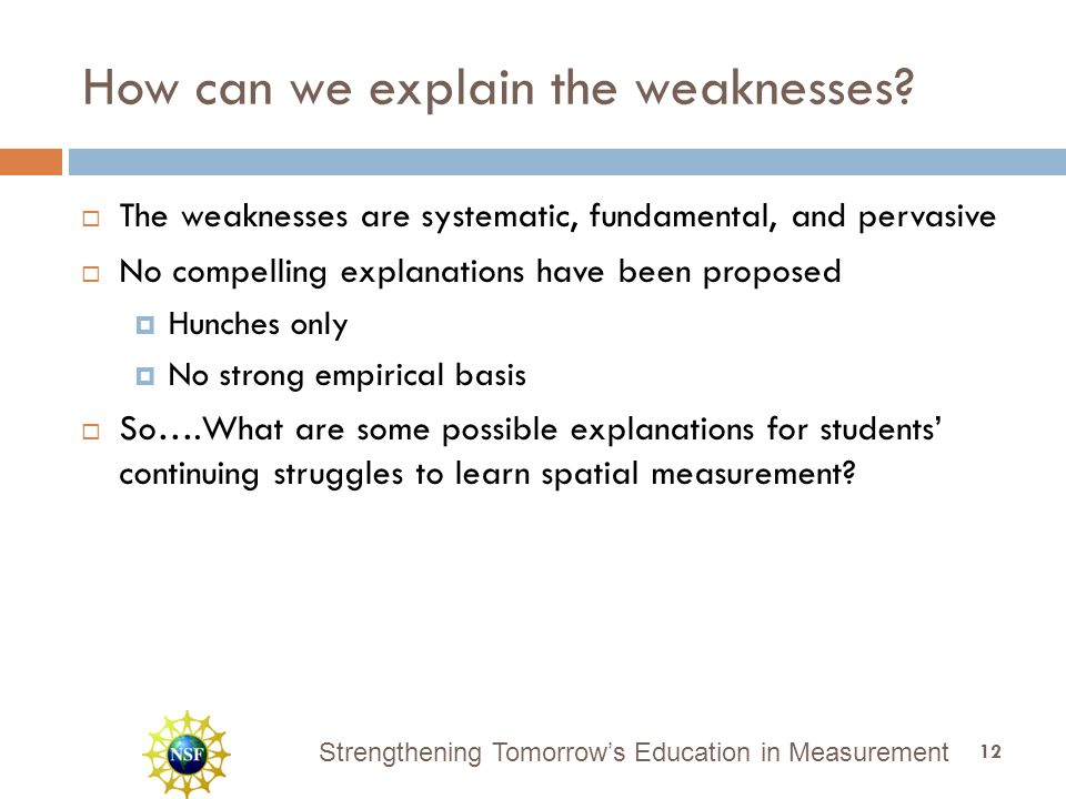 Strengthening Tomorrow's Education in Measurement How can we explain the weaknesses?  The weaknesses are systematic, fundamental, and pervasive  No