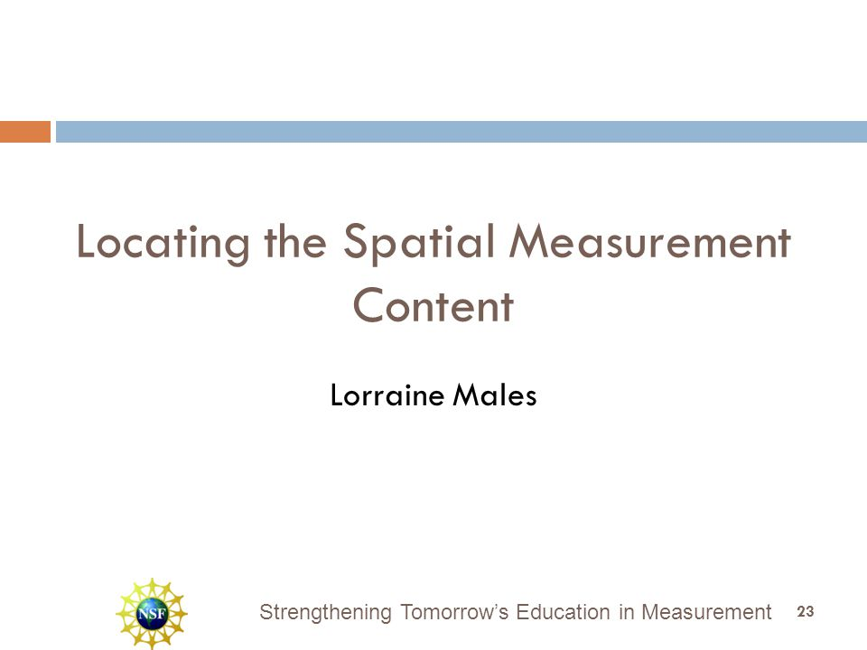 Strengthening Tomorrow's Education in Measurement Locating the Spatial Measurement Content Lorraine Males 23
