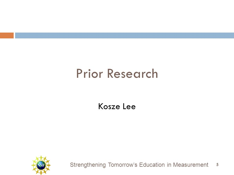 Strengthening Tomorrow's Education in Measurement Prior Research Kosze Lee 5