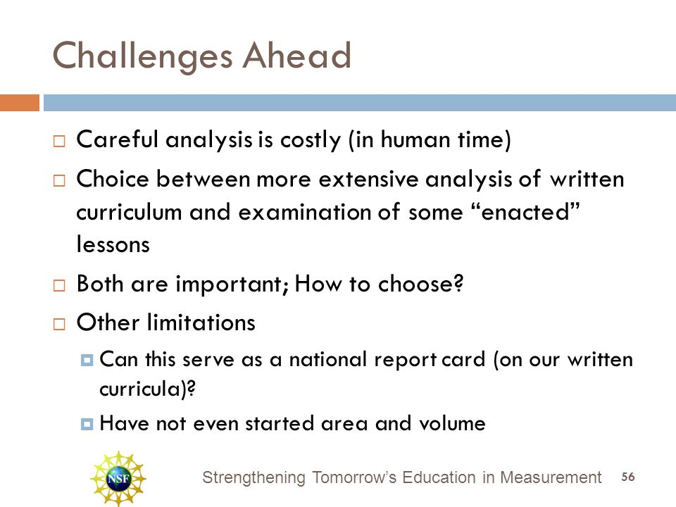 Strengthening Tomorrow's Education in Measurement Challenges Ahead  Careful analysis is costly (in human time)  Choice between more extensive analysis of written curriculum and examination of some enacted lessons  Both are important; How to choose.
