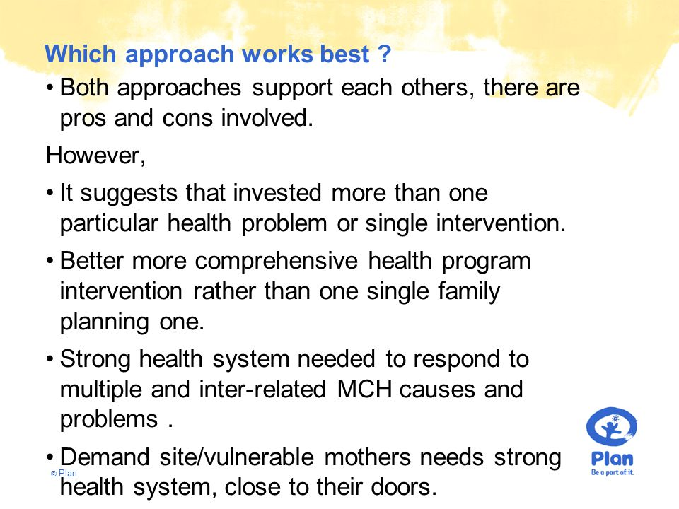 © Plan Which approach works best ? Both approaches support each others, there are pros and cons involved. However, It suggests that invested more than