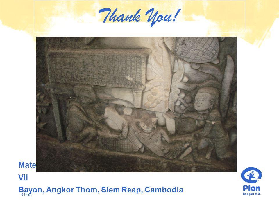 © Plan Maternal Health Post, in 12th Century, King Cheyvaramann VII Bayon, Angkor Thom, Siem Reap, Cambodia Thank You!