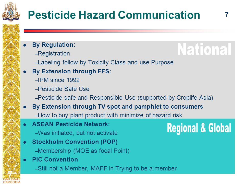 7 7 Pesticide Hazard Communication By Regulation: – Registration – Labeling follow by Toxicity Class and use Purpose By Extension through FFS: – IPM since 1992 – Pesticide Safe Use – Pesticide safe and Responsible Use (supported by Croplife Asia) By Extension through TV spot and pamphlet to consumers – How to buy plant product with minimize of hazard risk ASEAN Pesticide Network: – Was initiated, but not activate Stockholm Convention (POP) – Membership (MOE as focal Point) PIC Convention – Still not a Member, MAFF in Trying to be a member