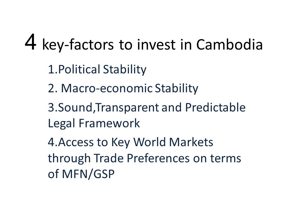 4 key-factors to invest in Cambodia 1.Political Stability 2.