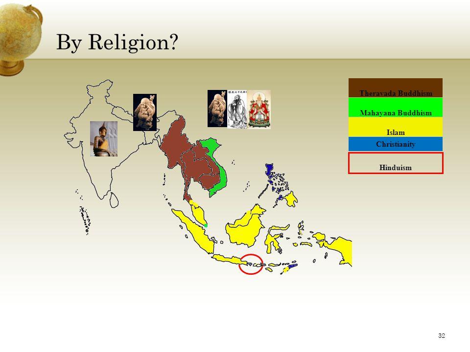 By Religion? Theravada Buddhism Mahayana Buddhism Islam Christianity Hinduism 32