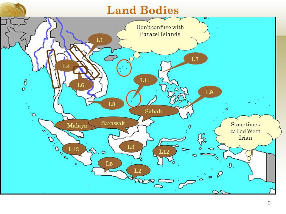 Land Bodies L1 L2 L3 L4 L5 L7 L8 L9 L10 Sometimes called West Irian Don't confuse with Paracel Islands L11 L12 L13 Malaya Sarawak Sabah L6 5