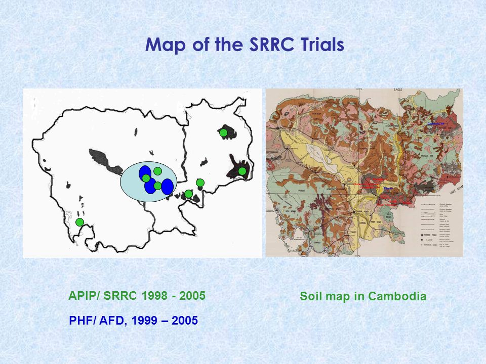 Soil map in Cambodia PHF/ AFD, 1999 – 2005 APIP/ SRRC 1998 - 2005 Map of the SRRC Trials