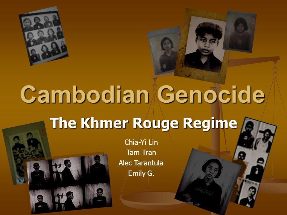 Cambodian Genocide The Khmer Rouge Regime Chia-Yi Lin Tam Tran Alec Tarantula Emily G.