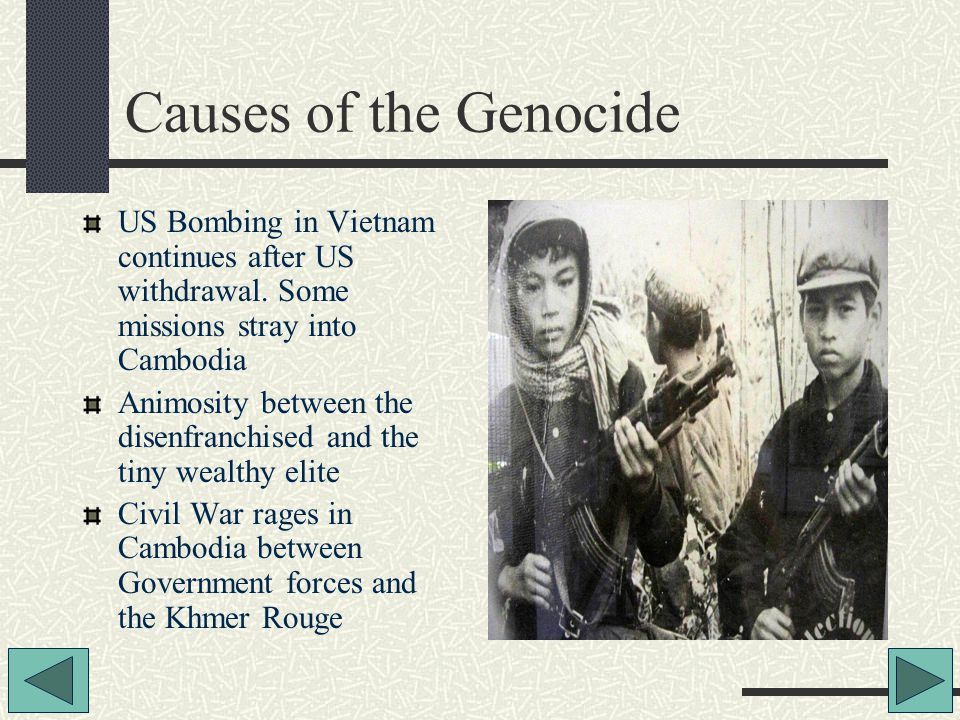Causes of the Genocide US Bombing in Vietnam continues after US withdrawal.