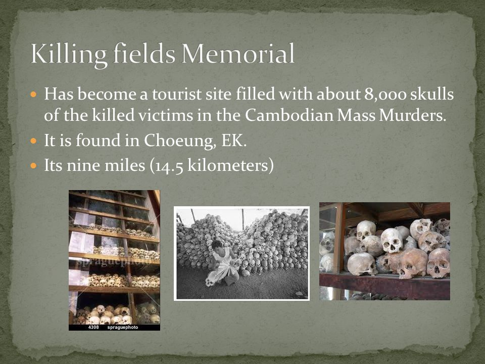 Has become a tourist site filled with about 8,000 skulls of the killed victims in the Cambodian Mass Murders.