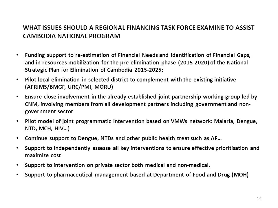 14 WHAT ISSUES SHOULD A REGIONAL FINANCING TASK FORCE EXAMINE TO ASSIST CAMBODIA NATIONAL PROGRAM Funding support to re-estimation of Financial Needs