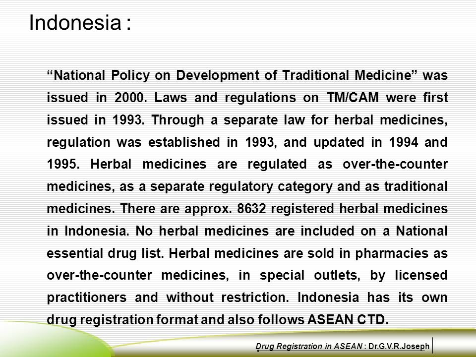 Indonesia : National Policy on Development of Traditional Medicine was issued in 2000.