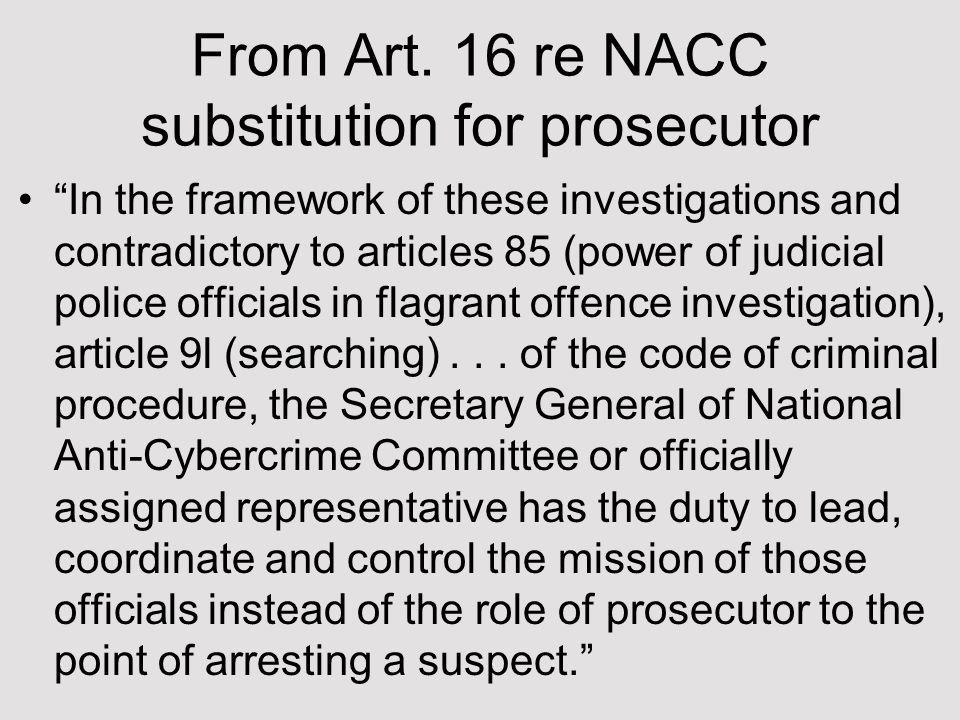 "From Art. 16 re NACC substitution for prosecutor ""In the framework of these investigations and contradictory to articles 85 (power of judicial police"