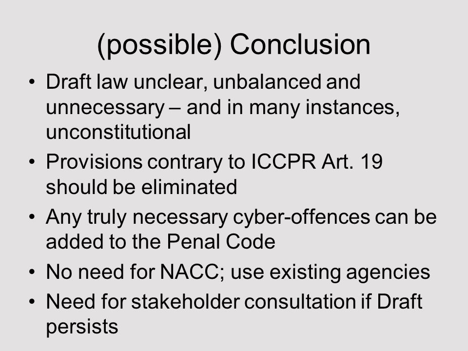 (possible) Conclusion Draft law unclear, unbalanced and unnecessary – and in many instances, unconstitutional Provisions contrary to ICCPR Art.
