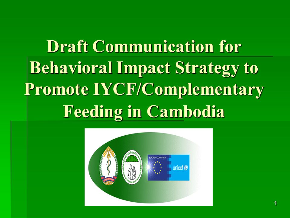 1 Draft Communication for Behavioral Impact Strategy to Promote IYCF/Complementary Feeding in Cambodia Draft Communication for Behavioral Impact Strategy to Promote IYCF /Complementary Feeding in Cambodia